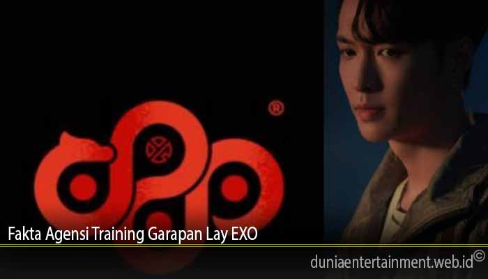 Fakta Agensi Training Garapan Lay EXO